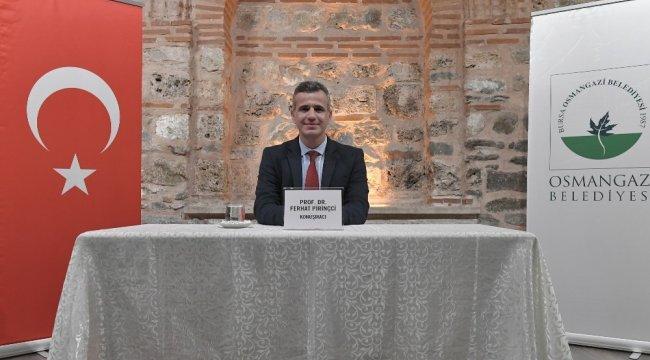 Osmangazi Belediyesi tarafından düzenlenen tarih konferanslarının bu haftak...