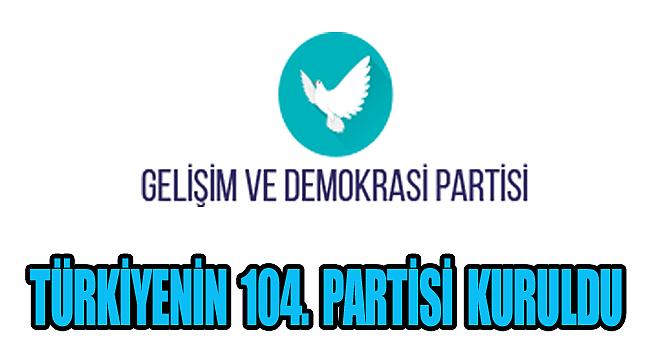 Türkiye'nin 104. Parti Gelişim ve Demokrasi Partisi kuruldu