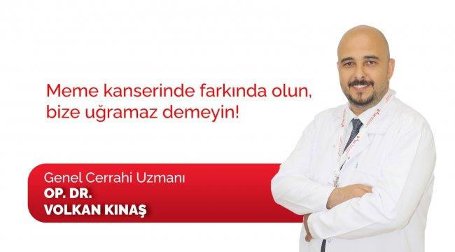 """Genel Cerrahi Uzmanı Opr. Dr. Volkan Kınaş, meme kanseri için, """"Halk a..."""