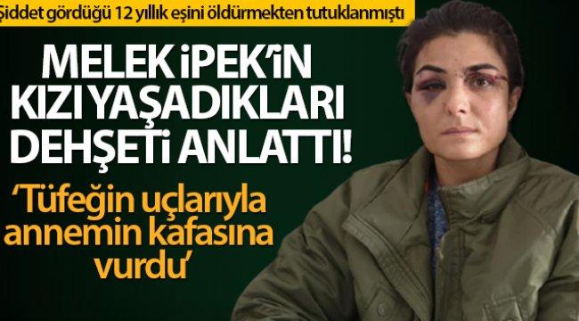 Melek İpek'in kızı yaşadıkları dehşeti anlattı!