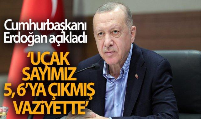 Cumhurbaşkanı Erdoğan: 'Bugün itibariyle uçak sayımız 5, 6'ya çıkmış vaziyette'
