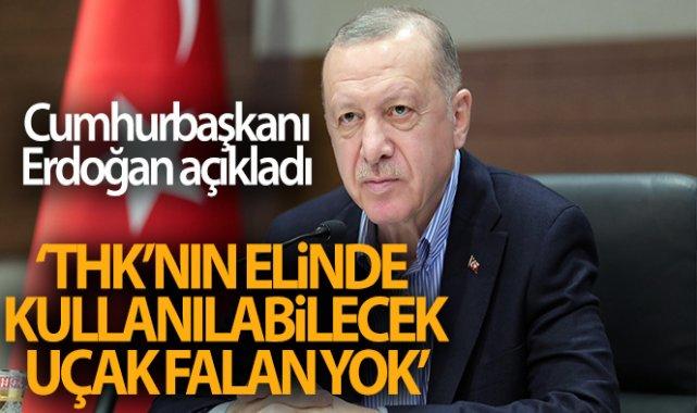 Cumhurbaşkanı Erdoğan: 'Türk Hava Kurumu'nun elinde, burada rahatlıkla kullanılabilecek uçak falan yok'