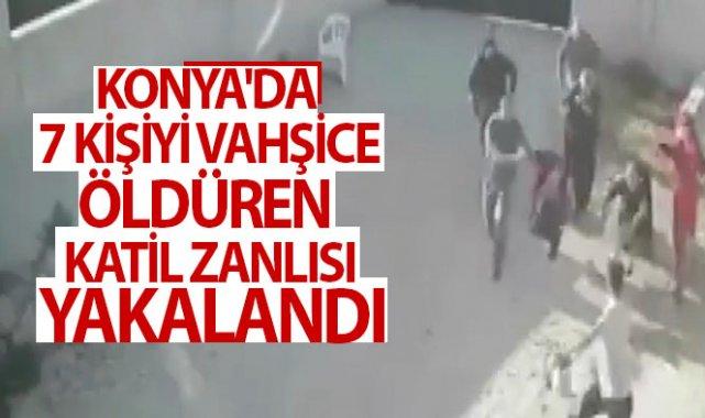 Konya'da 7 kişiyi öldüren katil zanlısı