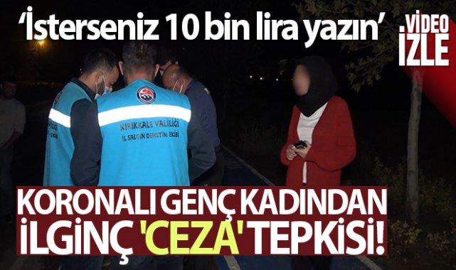 Koronalı genç kadından ilginç 'ceza' tepkisi: 'İsterseniz 10 bin lira yazın'